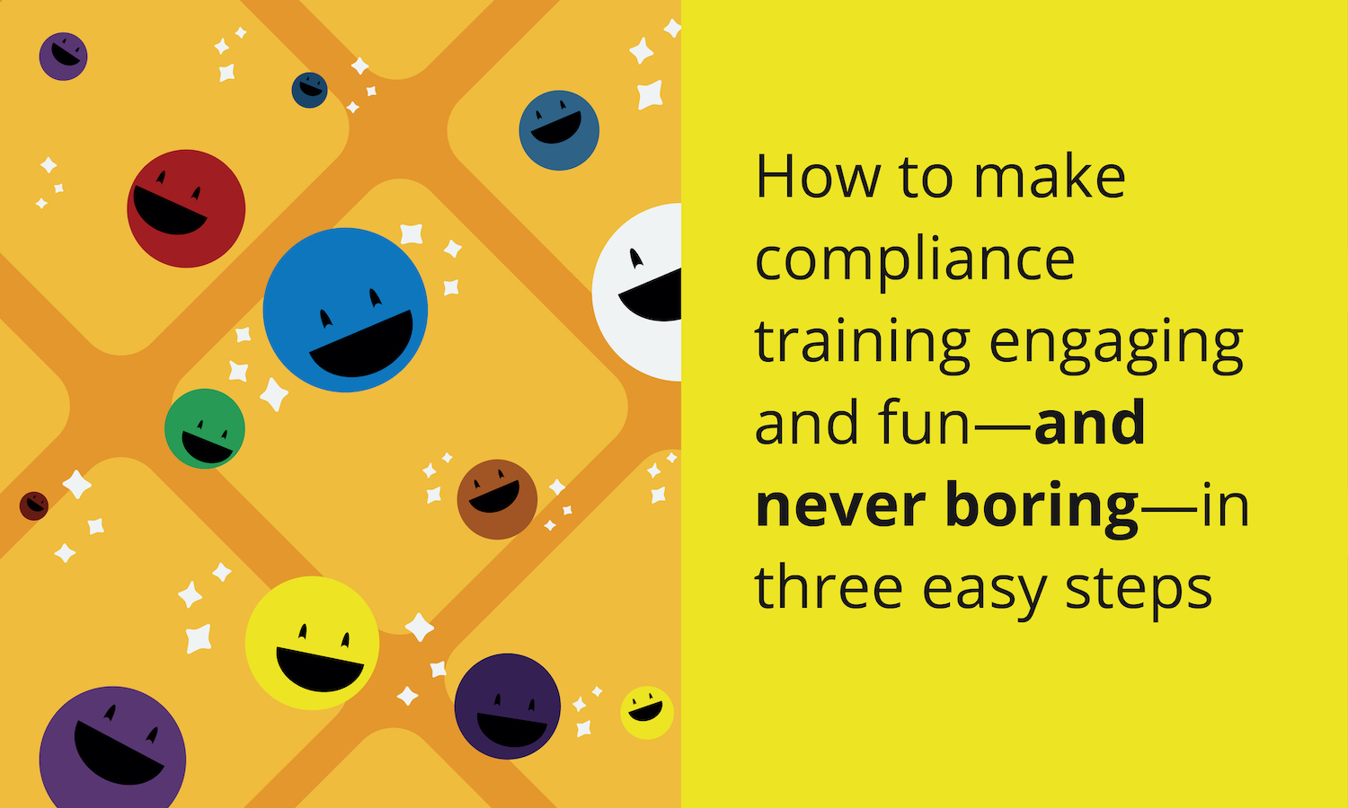 How to make compliance training engaging and fun—and never boring—in three easy steps.